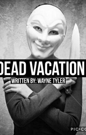 Dead Vacation  by Waynetyler44