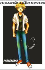 Jugando a ser novios~ Adrien y tu.  by IamBevie
