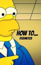 How to... by FeedMe123