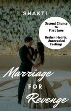 Marriage for Revenge (COMPLETED) ✔ by Shakti5555