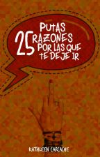 25 Putas razones, por las que te dejé ir. by La_Carcache