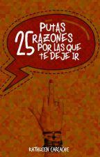 25 Putas razones por las que te dejé ir. by La_Carcache