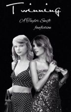 Twinning (A Taylor Swift Fanfiction) by Proudswift