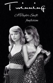 Twinning (A Taylor Swift Fanfiction) by Proudswift