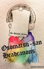 Osomatsu-san headcanons and Randomness  by Hayashi_Kazumi