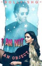 I am not an object! by -Bollyishq-