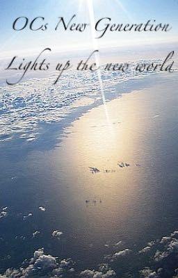 OCs New Generation-Lights up the new world