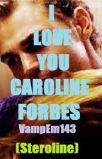 I Love You Caroline Forbes (Steroline-TVD) by emilylopez2018