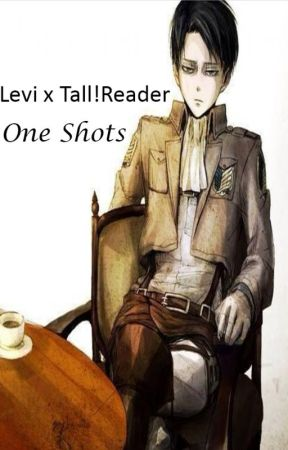 Levi x Tall!Reader [One Shots] - Levi x Reader [Patience] Part 2/2