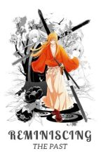 Reminiscing The Past // A Rurouni Kenshin Fanfiction // BOOK 2 by theotakufromuncle