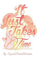 It Just Takes Time by CrystalAnimeWarrior