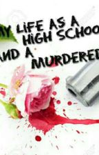 My Life As A High schooler and A Murderer  by hinajunaid14