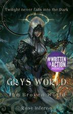 Grys World : Broken World #1 by Rose_Inverno