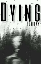 Dying [HUNHAN]  by iiMadlin
