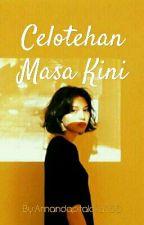 CELOTEHAN MASA KINI by Amandapitaloka266