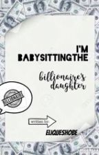 I'm Babysitting The Billionaire's Daughter by eliqueshobe
