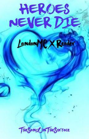 HEROES NEVER DIE! (LandonMC x Reader) by TheSansOnTheSurface