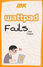 Wattpad Fails des Todes by ___MK___