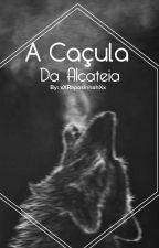 A Caçula da Alcateia #Wattys2017 by xXRaposinhahXx