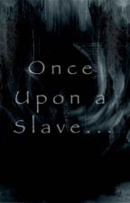 Once Upon a Slave... by ilovedolphins101