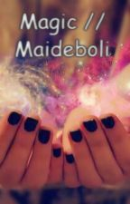 Magic || MaiDeboli by SognandoMarcy
