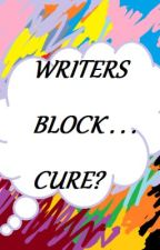 WRITERS BLOCK?  . . . CURE? ( works for me? *shrugs*) by ParanormalZomBKitteh