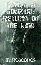 RWBY X Godzilla: Return of the King (In Editing)  by RekoandCompany