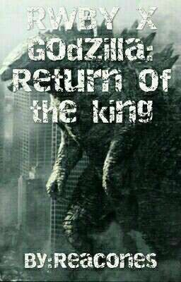 Godzilla and RWBY: rise of the king - Godzilla Reader - Wattpad