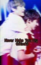[SU] Never make you cry (vkook ff) (Malay Ss) by Yana_YoungjaeG7