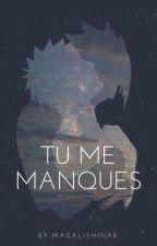 Tu me manques EN RÉÉCRITURE [PAUSE] by Magalishinae