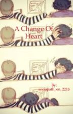 A Change Of                                                       Heart by sociopath_at_221b
