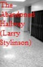 The Abandoned Hallway (Larry Stylinson) by Larry_Stylinson2000