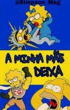 A MINHA MÃE DEIXA :: Rants by Simpson_Mag