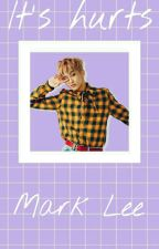 It's hurts || Mark Lee by kkpp_girl