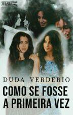 Como Se Fosse A Primeira Vez by Dudaverderio