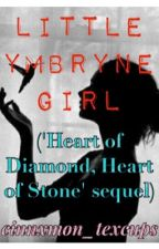 Little Ymbryne Girl (Sequel to 'Heart of Diamond, Heart of Stone') by cinnxmon_texcups