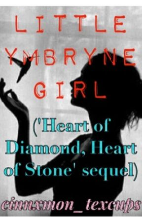Little Ymrbyne Girl (Sequel to 'Heart of Diamond, Heart of Stone') by cinnxmon_texcups