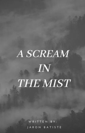 A Scream In The Mist by MyselfIsMyTruth