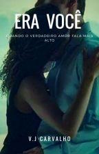 Era você - Quando o verdadeiro amor fala mais alto. by victoriacarvalho23