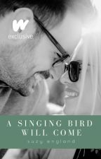 A Singing Bird Will Come (COMPLETE) #romance #Wattys2017 by SuzyEngland