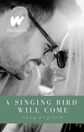 A Singing Bird Will Come (COMPLETE) #romance by SuzyEngland