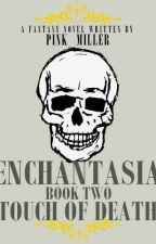 Enchantasia 2: The Touch of Death (Soon) by pink_miller