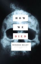 How We Died by MirandaBailey478