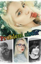 Problem Sister by KsuMihalchuk