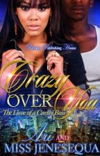 Crazy Over You: The Love Of A Carter Boss {Now Published} by MissJenesequa