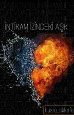 İNTİKAM İZİNDEKİ AŞK(Aşk Serisi 2) by busra_akkafa