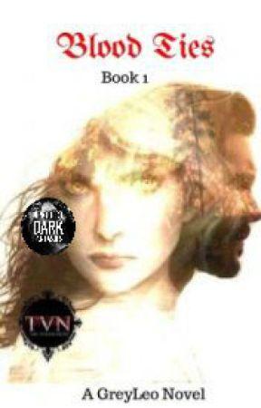 Blood Ties  (Book 1 Edited) by Thegreyleo