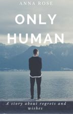 Only Human by anna_rose01