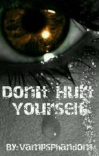 Don't Hurt Yourself - Andy Fowler (Completed) by VampsPhandom
