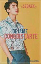 Déjame conquistarte [Baekhun/Sebaek] by BienWilde